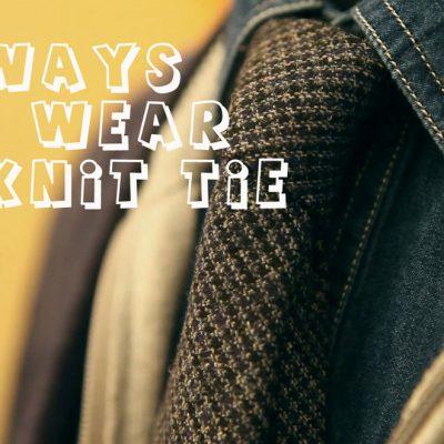 How To Wear A Wool Knit Tie – Video